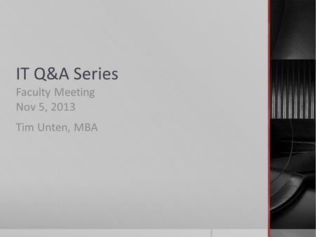 IT Q&A Series Faculty Meeting Nov 5, 2013 Tim Unten, MBA.