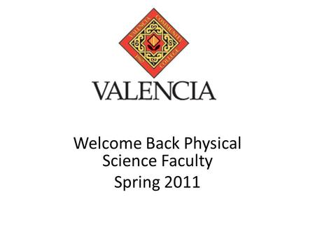 Welcome Back Physical Science Faculty Spring 2011.