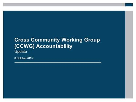 Cross Community Working Group (CCWG) Accountability Update 8 October 2015.