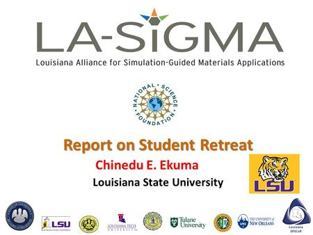 Louisiana EPSCoR Report on Student Retreat Chinedu E. Ekuma Louisiana State University.