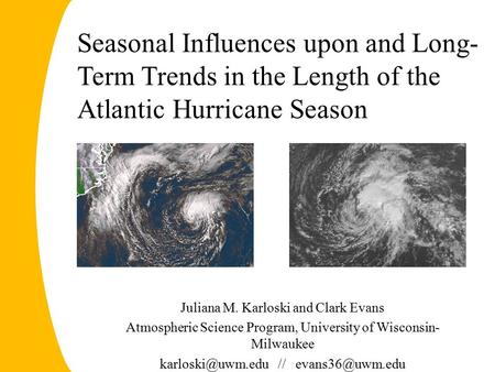 Seasonal Influences upon and Long- Term Trends in the Length of the Atlantic Hurricane Season Juliana M. Karloski and Clark Evans Atmospheric Science Program,