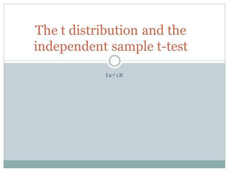 I271B The t distribution and the independent sample t-test.