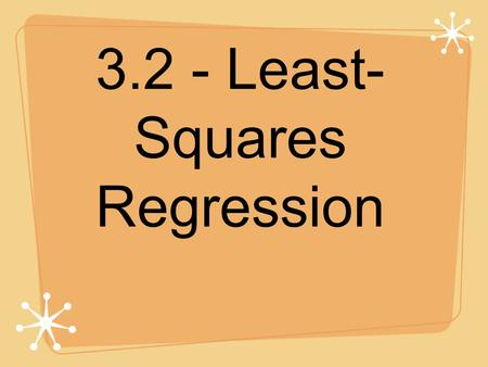 "3.2 - Least- Squares Regression. Where else have we seen ""residuals?"" Sx = data point - mean (observed - predicted) z-scores = observed - expected * note."