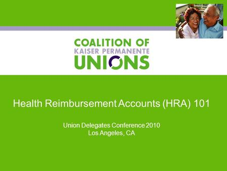 Health Reimbursement Accounts (HRA) 101 Union Delegates Conference 2010 Los Angeles, CA.