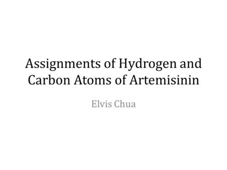 Assignments of Hydrogen and Carbon Atoms of Artemisinin Elvis Chua.