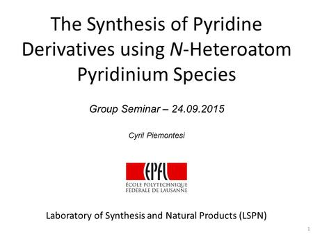 Laboratory of Synthesis and Natural Products (LSPN) The Synthesis of Pyridine Derivatives using N-Heteroatom Pyridinium Species Group Seminar – 24.09.2015.