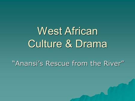 "West African Culture & Drama ""Anansi's Rescue from the River"""
