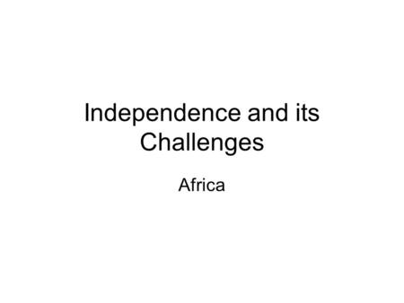 Independence and its Challenges Africa. The Growth of Nationalism Nationalism—is a feeling of pride in one's homeland. African leaders saw that to end.