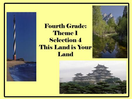 Fourth Grade: Theme 1 Selection 4 This Land is Your Land.