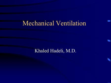 Mechanical Ventilation Khaled Hadeli, M.D.. History.
