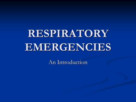 RESPIRATORY EMERGENCIES An Introduction. Nose/mouth – pharynx/oropharynx – Larynx – Trachea – Bronchi – Bronchioles – Lungs- Alveoli.