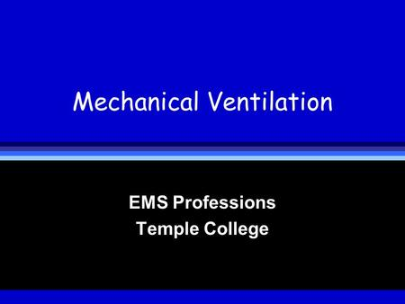 Mechanical Ventilation EMS Professions Temple College.