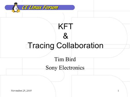 November 25, 20151 KFT & Tracing Collaboration Tim Bird Sony Electronics.