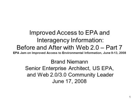 1 Improved Access to EPA and Interagency Information: Before and After with Web 2.0 – Part 7 EPA Jam on Improved Access to Environmental Information, June.