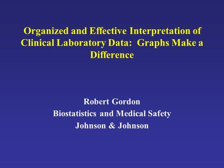 Robert Gordon Biostatistics and Medical Safety Johnson & Johnson