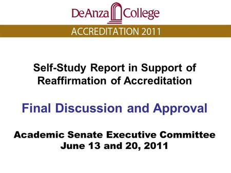 Self-Study Report in Support of Reaffirmation of Accreditation Final Discussion and Approval Academic Senate Executive Committee June 13 and 20, 2011.