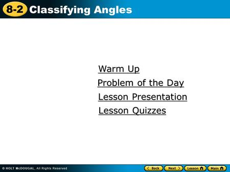 8-2 Classifying Angles Warm Up Warm Up Lesson Presentation Lesson Presentation Problem of the Day Problem of the Day Lesson Quizzes Lesson Quizzes.