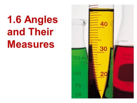 1.6 Angles and Their Measures. Angle An angle consists of two different rays that have the same endpoint. The rays are the sides of the angle. The initial.