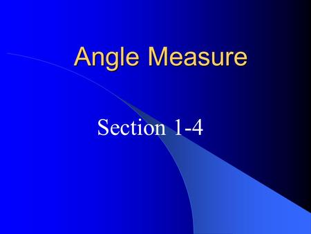 Angle Measure Section 1-4. angle – a figure consisting of 2 noncollinear rays with a common endpoint. The 2 rays are called the sides of the angle. The.