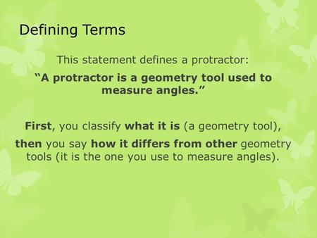 "Defining Terms This statement defines a protractor: ""A protractor is a geometry tool used to measure angles."" First, you classify what it is (a geometry."