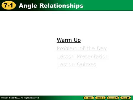 Angle Relationships 7-1 Warm Up Warm Up Lesson Presentation Lesson Presentation Problem of the Day Problem of the Day Lesson Quizzes Lesson Quizzes.