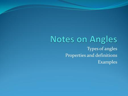 Types of angles Properties and definitions Examples.