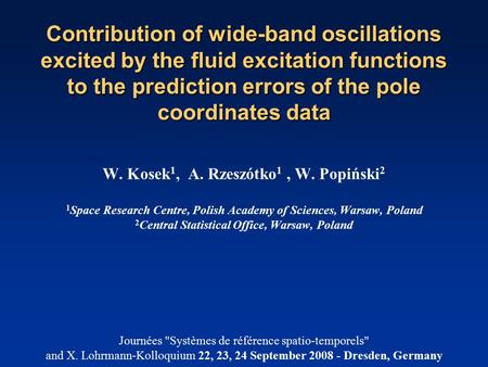 Contribution of wide-band oscillations excited by the fluid excitation functions to the prediction errors of the pole coordinates data W. Kosek 1, A. Rzeszótko.