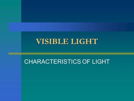 VISIBLE LIGHT CHARACTERISTICS OF LIGHT. Characteristics of light Light travels in a straight line (rectilinear propagation). Rectilinear propagation of.