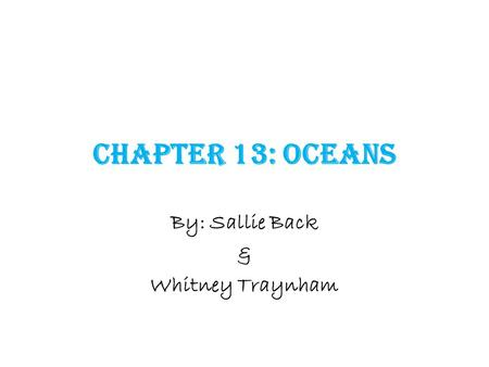 Chapter 13: Oceans By: Sallie Back & Whitney Traynham.