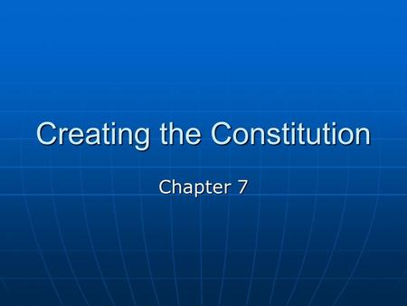 Creating the Constitution Chapter 7. Governing a New Nation Eleven of the thirteen states wrote constitutions to support their new governmentsEleven of.