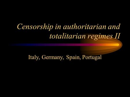 Censorship in authoritarian and totalitarian regimes II Italy, Germany, Spain, Portugal.