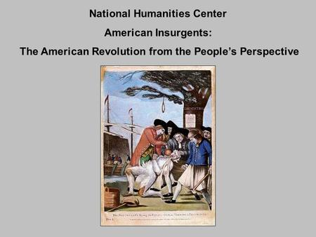 National Humanities Center American Insurgents: The American Revolution from the People's Perspective.