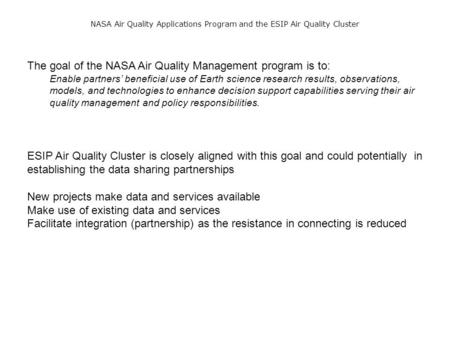 NASA Air Quality Applications Program and the ESIP Air Quality Cluster The goal of the NASA Air Quality Management program is to: Enable partners' beneficial.