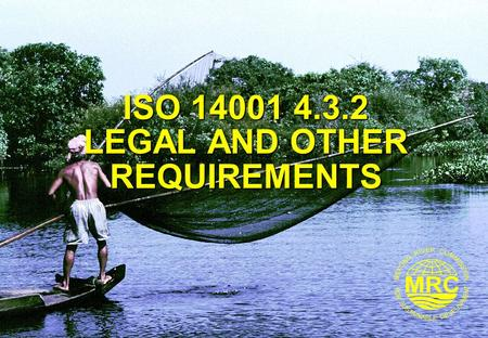 ISO 14001 Environmental Management Systems 1 ISO 14001 4.3.2 LEGAL AND OTHER REQUIREMENTS.