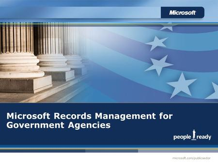 Microsoft.com/publicsector Records Management Microsoft Records Management for Government Agencies.