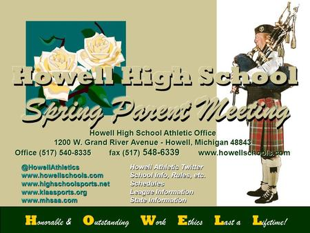 H onorable & XX O utstanding XX W ork XX E thics XX L ast a XX L i fetime! Spring Parent Meeting Howell High School Athletic Office 1200 W. Grand River.