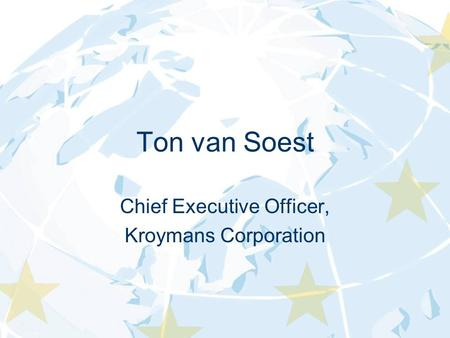 Ton van Soest Chief Executive Officer, Kroymans Corporation.