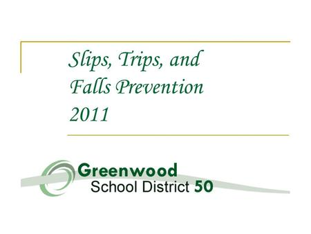 Slips, Trips, and Falls Prevention 2011. Issue – S T F STF's represents #1 cause of injury STF's occur in any part of the school environment both inside.
