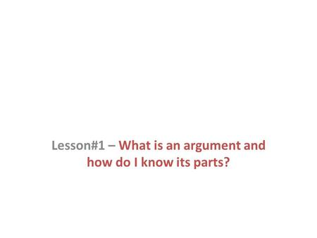 Lesson#1 – What is an argument and how do I know its parts?