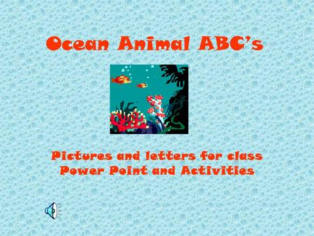 Ocean Animal ABC's Pictures and letters for class Power Point and Activities.