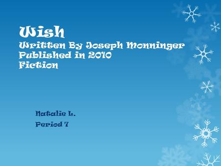 Wish Written By Joseph Monninger Published in 2010 Fiction Natalie L. Period 7.