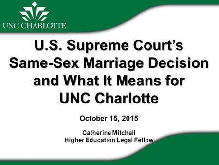 U.S. Supreme Court's Same-Sex Marriage Decision and What It Means for UNC Charlotte U.S. Supreme Court's Same-Sex Marriage Decision and What It Means for.