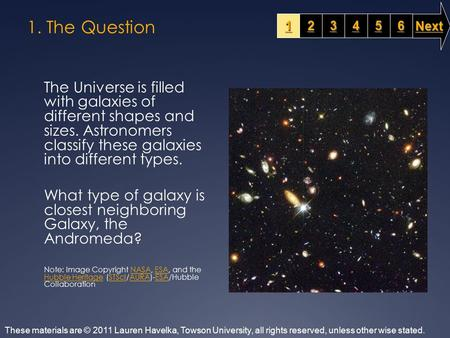 1. The Question The Universe is filled with galaxies of different shapes and sizes. Astronomers classify these galaxies into different types. What type.