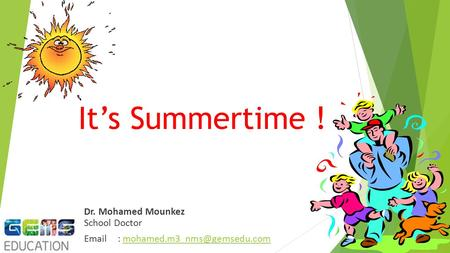 It's Summertime ! Dr. Mohamed Mounkez School Doctor