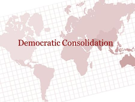 Democratic Consolidation. D EVELOPING D EMOCRACY Political Institutionalization  Strengthening the bureaucracy A professionalized & meritocratic bureaucracy.