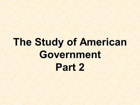 The Study of American Government Part 2. Democracy Key Concept #2 – Democracy has shades of meaning that must be understood in order to examine American.