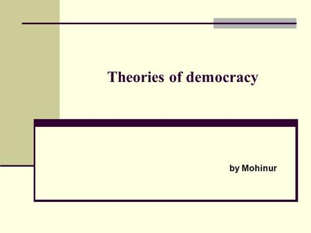 Theories of democracy by Mohinur. Democracy literally means rule by the people. The term is derived from the Greek dēmokratiά, which was coined from dēmos.