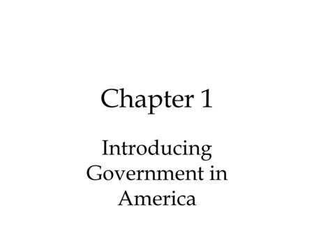 Chapter 1 Introducing Government in America. Section 1.1 Government consists of those institutions that make authoritative public policies for society.