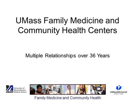 Family Medicine and Community Health UMass Family Medicine and Community Health Centers Multiple Relationships over 36 Years.