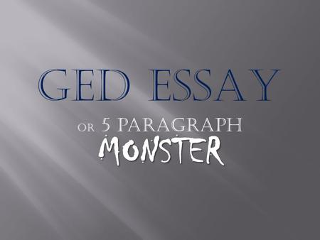 MONSTER Or 5 paragraph MONSTER You have 45 minutes to:  Read your topic (the prompt)  Pre-write (free-write, brainstorm, etc)  Organize (write your.